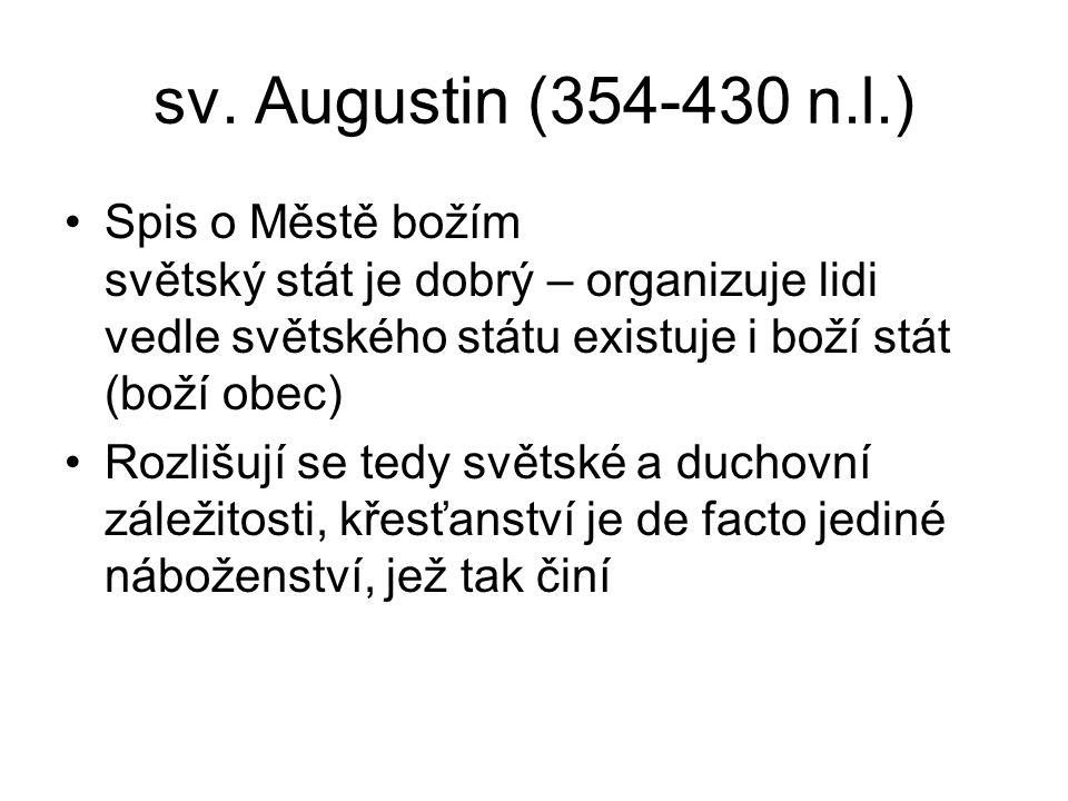 sv. Augustin (354-430 n.l.) Spis o Městě božím světský stát je dobrý – organizuje lidi vedle světského státu existuje i boží stát (boží obec) Rozlišuj