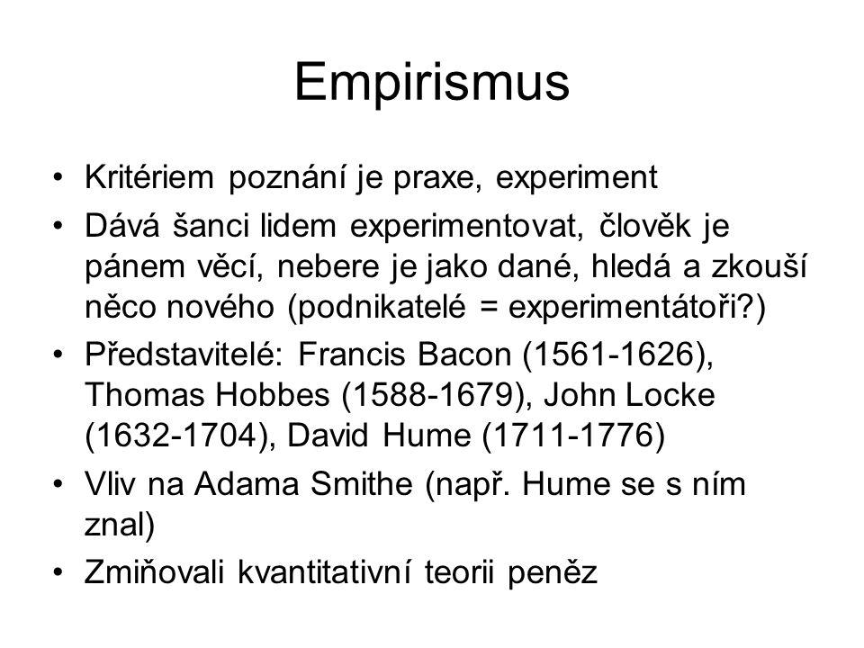 Empirismus Kritériem poznání je praxe, experiment Dává šanci lidem experimentovat, člověk je pánem věcí, nebere je jako dané, hledá a zkouší něco nové