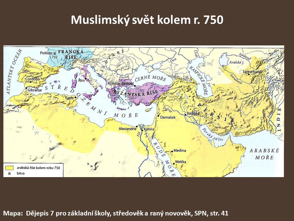 Muslimský svět kolem r. 750 Mapa: Dějepis 7 pro základní školy, středověk a raný novověk, SPN, str. 41