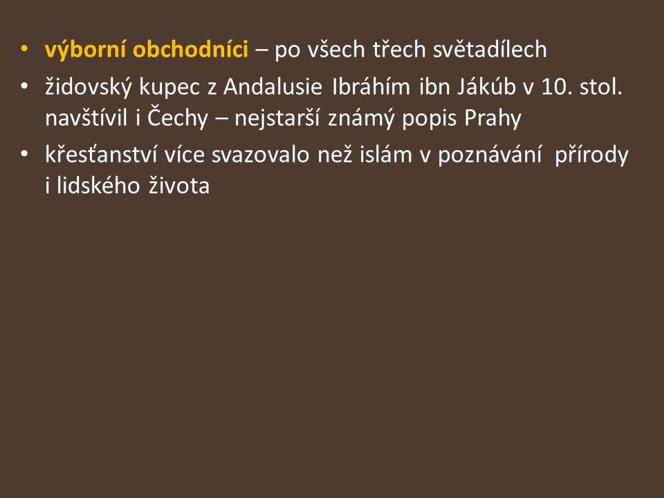 výborní obchodníci – po všech třech světadílech židovský kupec z Andalusie Ibráhím ibn Jákúb v 10. stol. navštívil i Čechy – nejstarší známý popis Pra