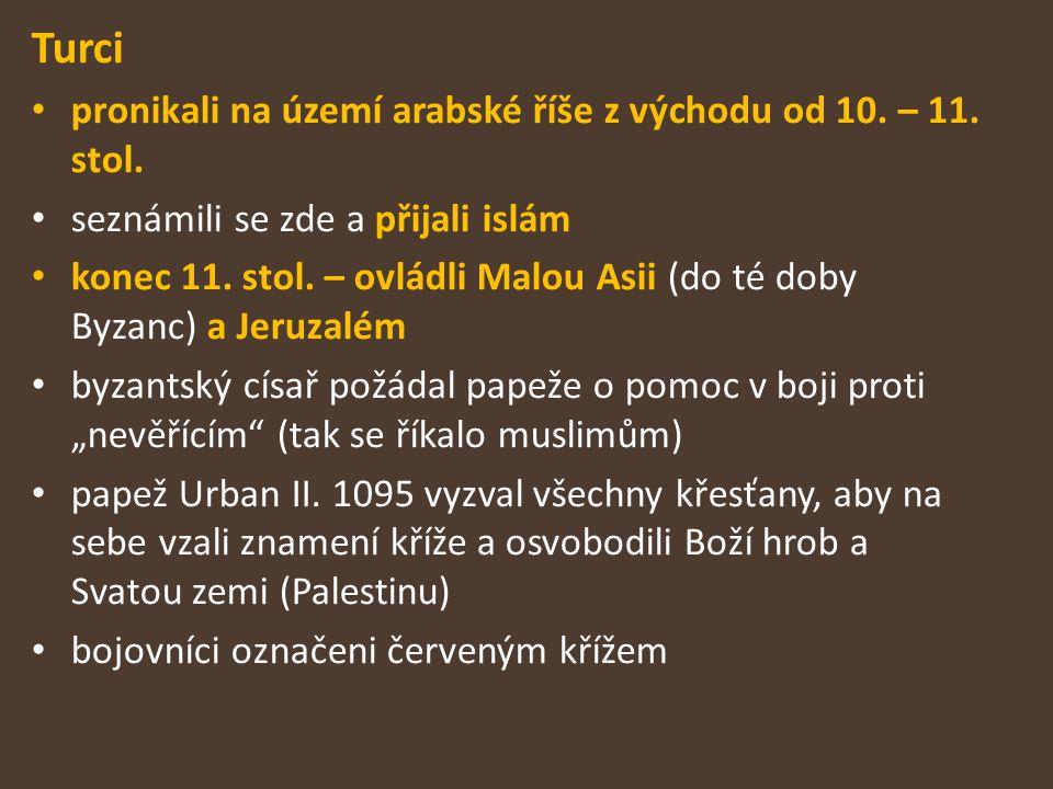 Turci pronikali na území arabské říše z východu od 10. – 11. stol. seznámili se zde a přijali islám konec 11. stol. – ovládli Malou Asii (do té doby B