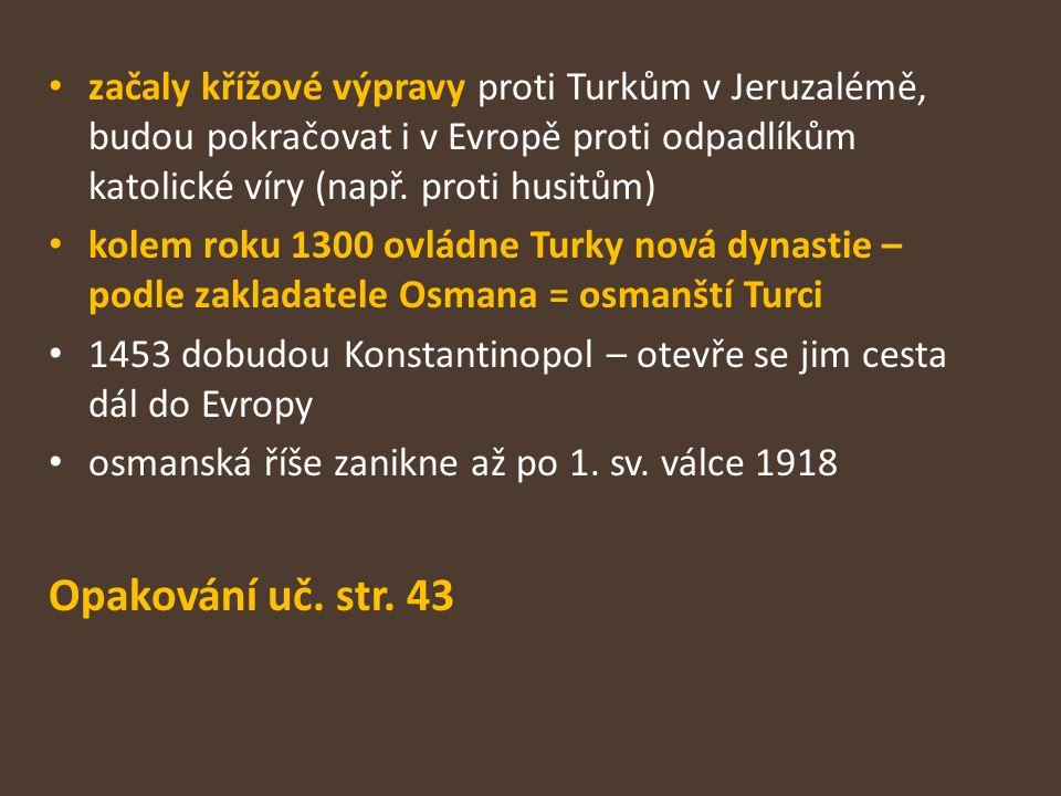 začaly křížové výpravy proti Turkům v Jeruzalémě, budou pokračovat i v Evropě proti odpadlíkům katolické víry (např. proti husitům) kolem roku 1300 ov