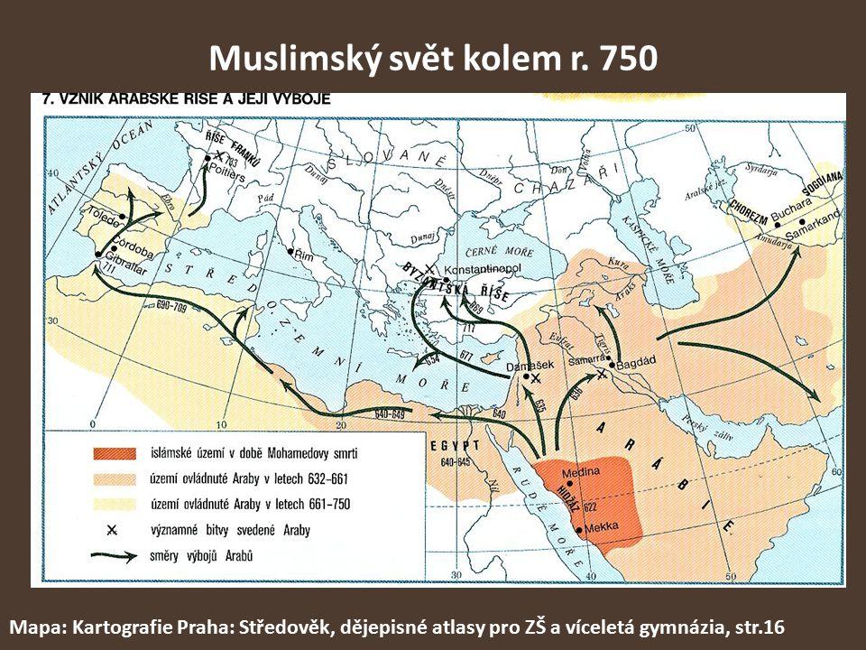 Muslimský svět kolem r. 750 Mapa: Kartografie Praha: Středověk, dějepisné atlasy pro ZŠ a víceletá gymnázia, str.16