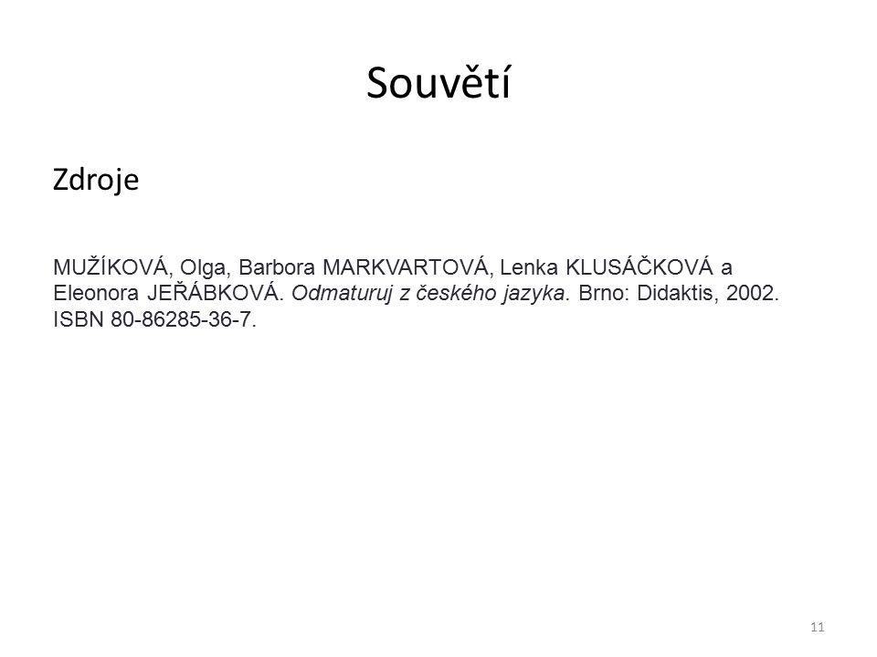 Souvětí Zdroje MUŽÍKOVÁ, Olga, Barbora MARKVARTOVÁ, Lenka KLUSÁČKOVÁ a Eleonora JEŘÁBKOVÁ.