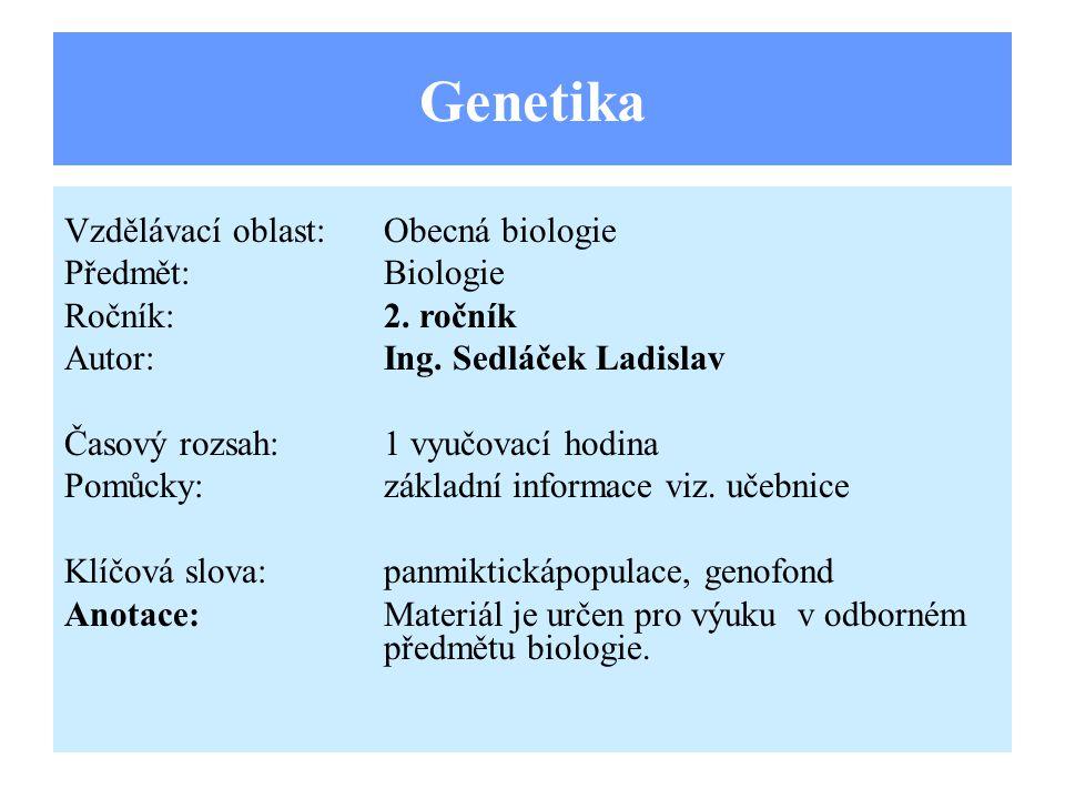 Projevy dědičnosti Cílem je zjistit projevy dědičnost a proměnlivosti v populaci= v genofondu.