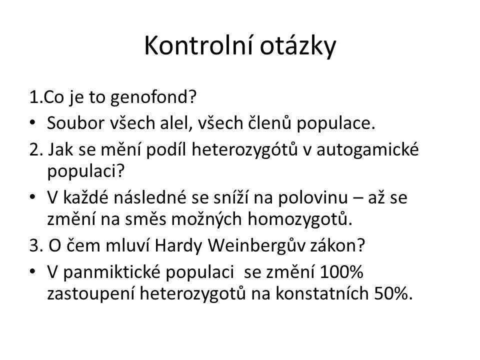 Kontrolní otázky 1.Co je to genofond. Soubor všech alel, všech členů populace.