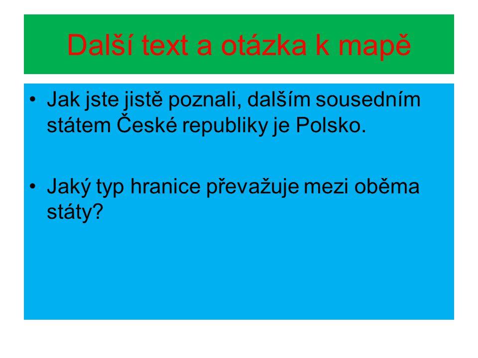Další text a otázka k mapě Jak jste jistě poznali, dalším sousedním státem České republiky je Polsko. Jaký typ hranice převažuje mezi oběma státy?