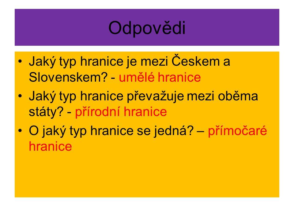 Odpovědi Jaký typ hranice je mezi Českem a Slovenskem? - umělé hranice Jaký typ hranice převažuje mezi oběma státy? - přírodní hranice O jaký typ hran