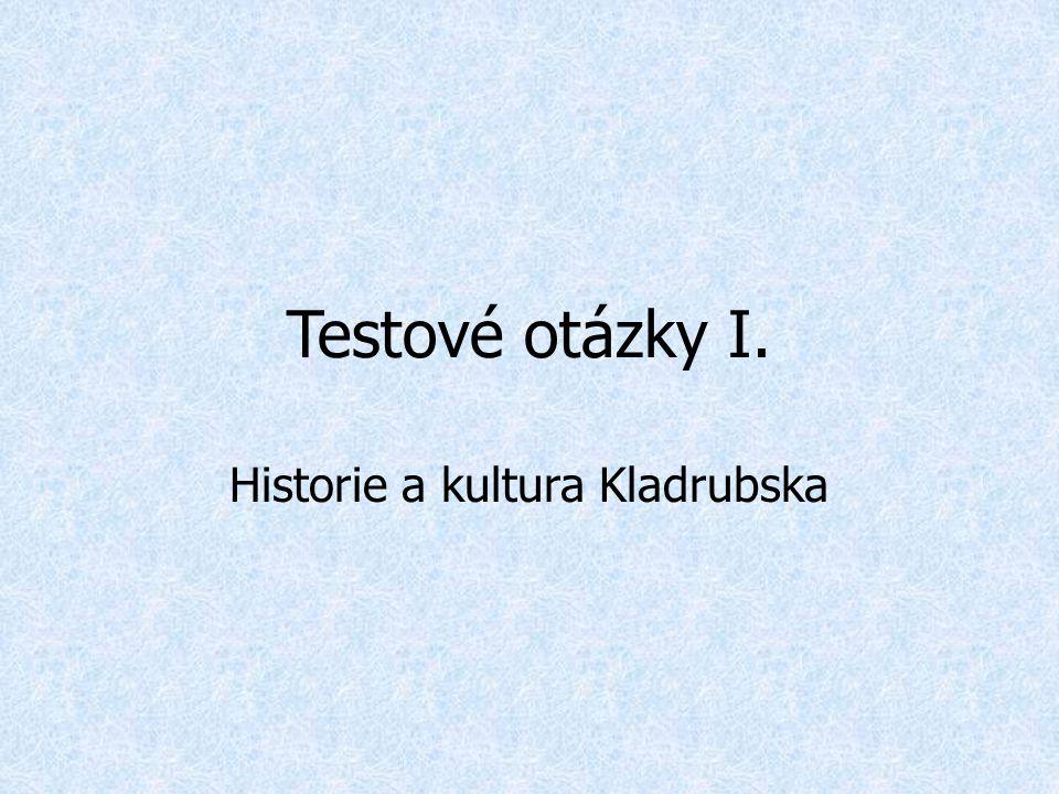 Testové otázky I. Historie a kultura Kladrubska