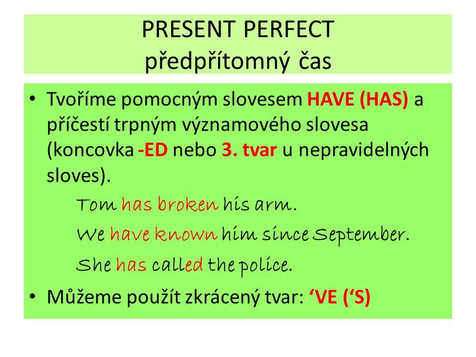 PRESENT PERFECT předpřítomný čas Tvoříme pomocným slovesem HAVE (HAS) a příčestí trpným významového slovesa (koncovka -ED nebo 3. tvar u nepravidelnýc