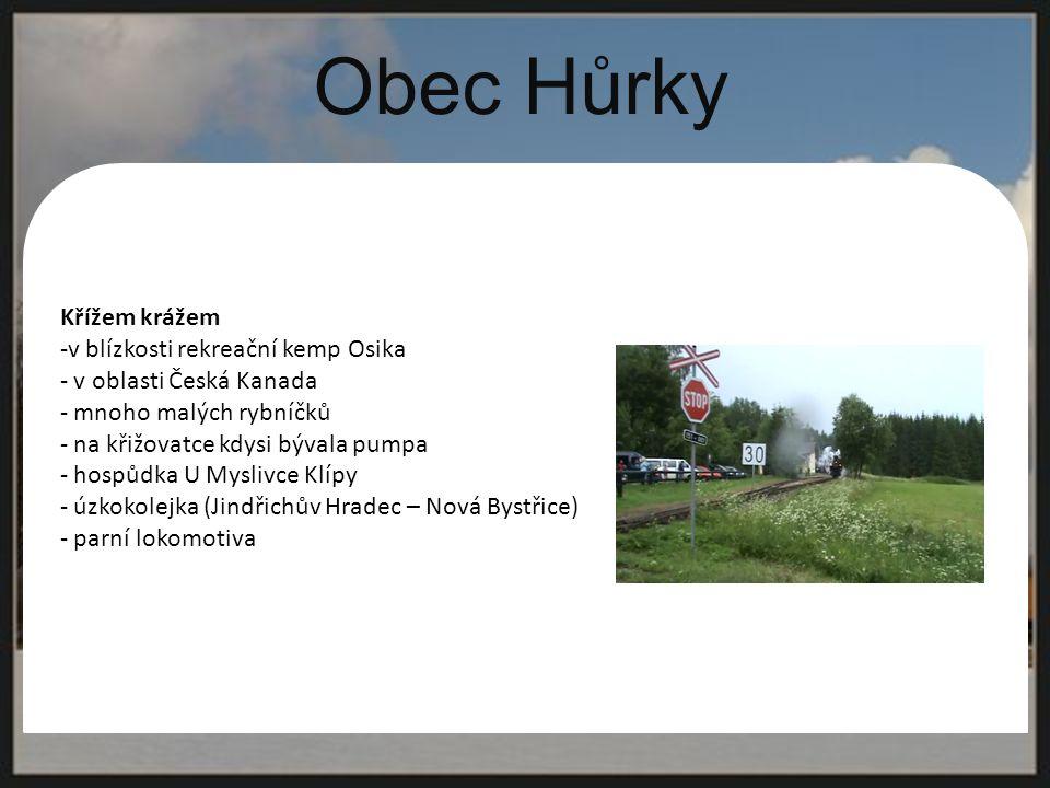 Obec Hůrky. Křížem krážem -v blízkosti rekreační kemp Osika - v oblasti Česká Kanada - mnoho malých rybníčků - na křižovatce kdysi bývala pumpa - hosp
