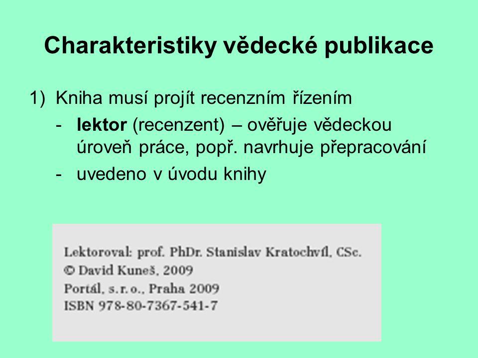 Charakteristiky vědecké publikace 1)Kniha musí projít recenzním řízením - lektor (recenzent) – ověřuje vědeckou úroveň práce, popř.