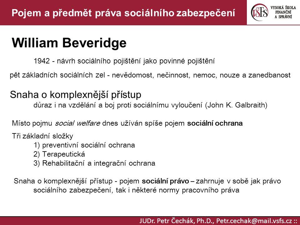 JUDr. Petr Čechák, Ph.D., Petr.cechak@mail.vsfs.cz :: Pojem a předmět práva sociálního zabezpečení William Beveridge 1942 - návrh sociálního pojištění