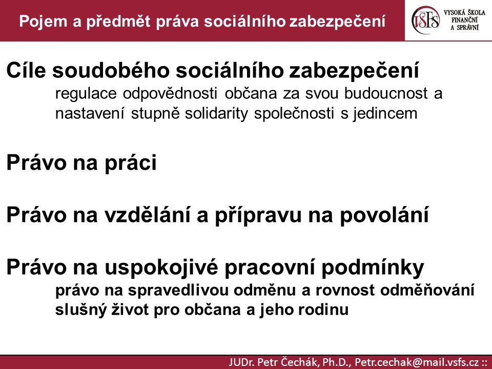 JUDr. Petr Čechák, Ph.D., Petr.cechak@mail.vsfs.cz :: Pojem a předmět práva sociálního zabezpečení Cíle soudobého sociálního zabezpečení regulace odpo