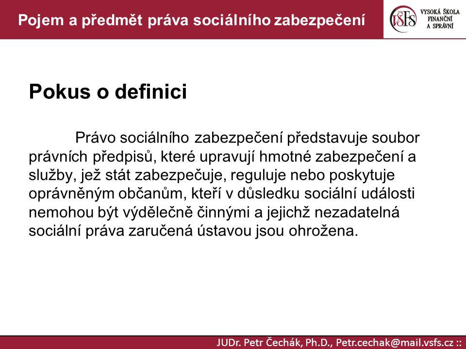 JUDr. Petr Čechák, Ph.D., Petr.cechak@mail.vsfs.cz :: Pojem a předmět práva sociálního zabezpečení Pokus o definici Právo sociálního zabezpečení předs