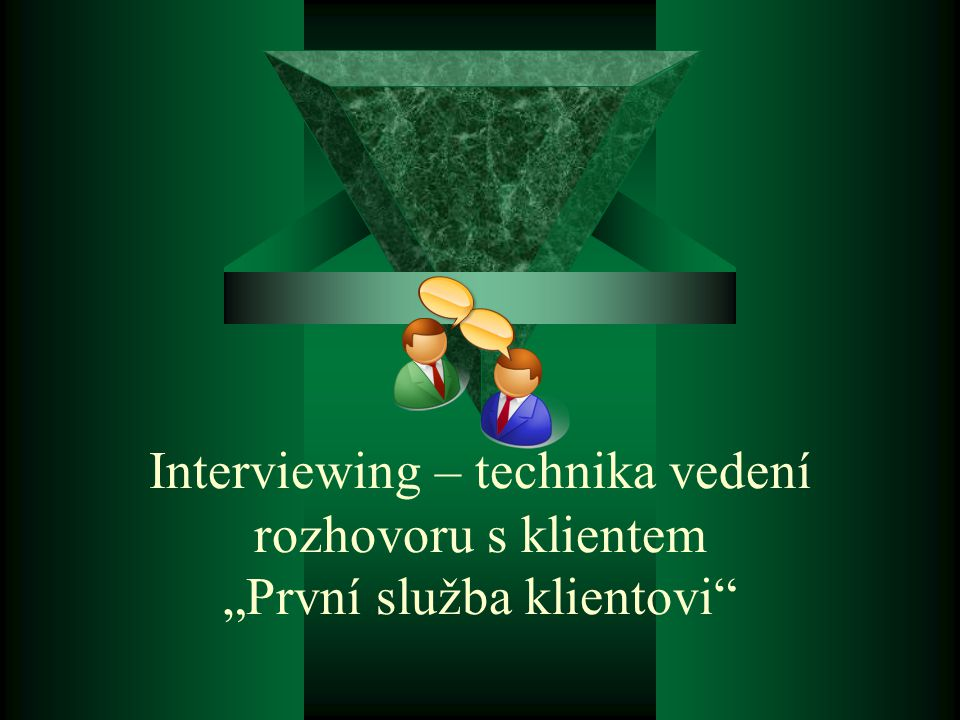 """Interviewing – technika vedení rozhovoru s klientem """"První služba klientovi"""""""