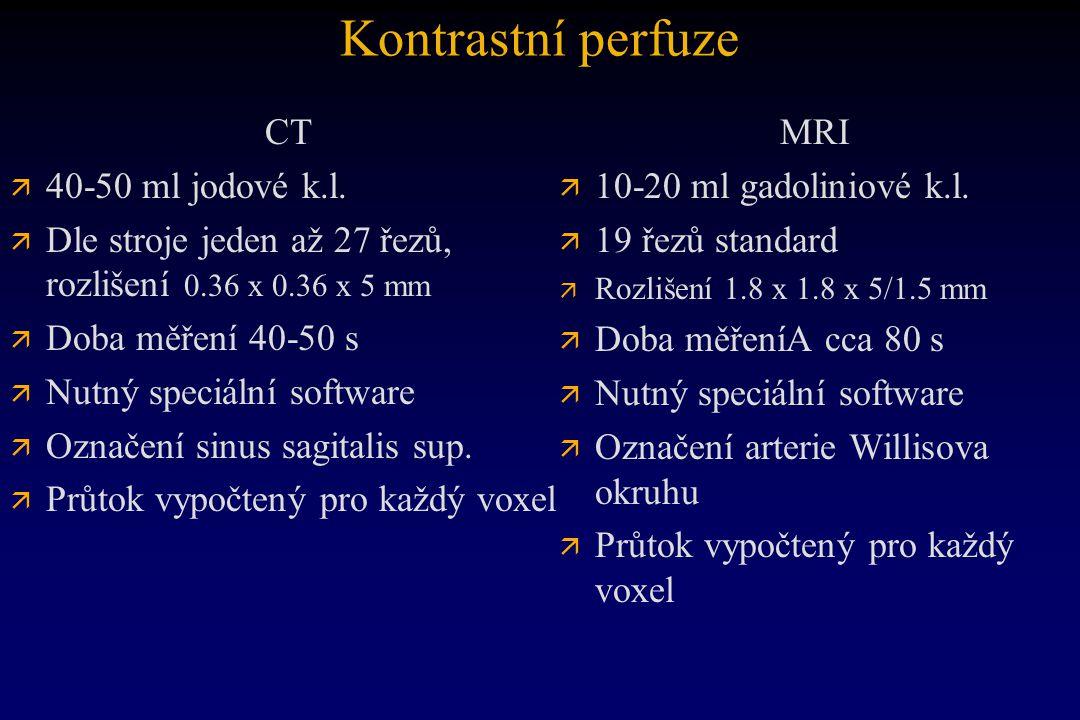 Kontrastní perfuze CT ä ä 40-50 ml jodové k.l. ä ä Dle stroje jeden až 27 řezů, rozlišení 0.36 x 0.36 x 5 mm ä ä Doba měření 40-50 s ä ä Nutný speciál