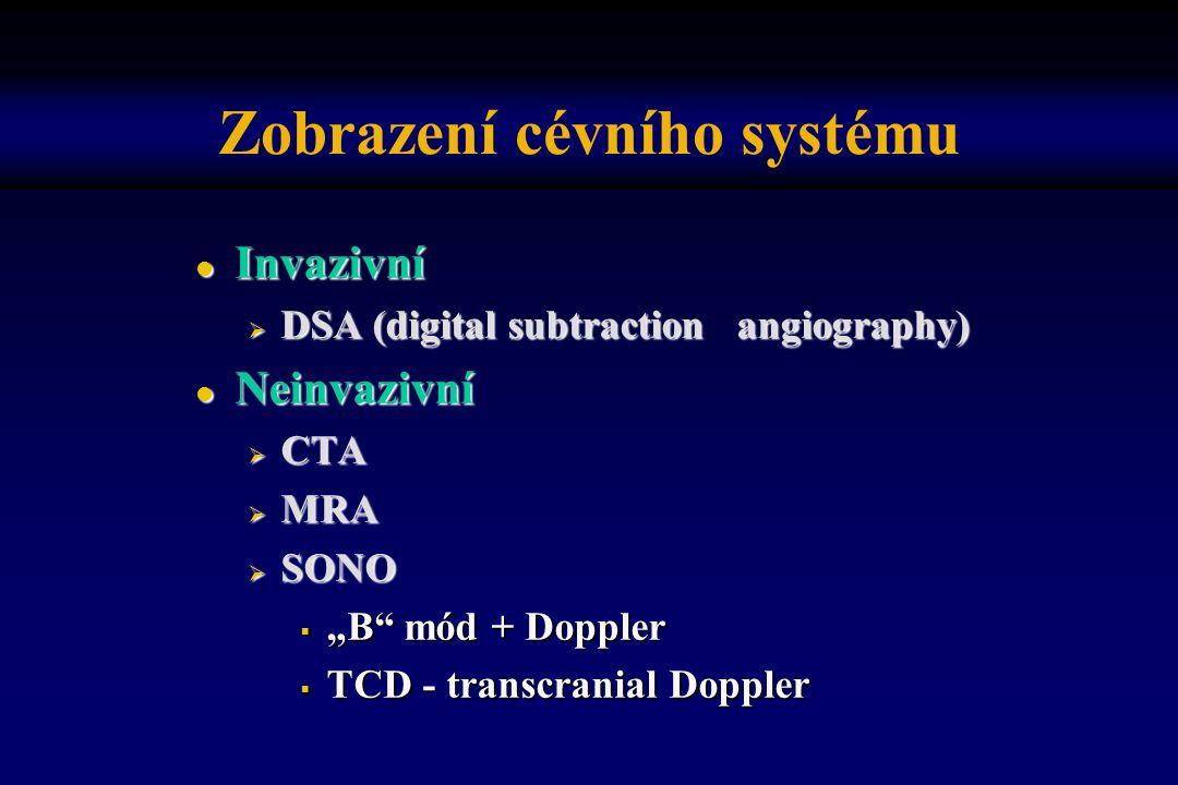 """Zobrazení cévního systému l Invazivní  DSA (digital subtraction angiography) l Neinvazivní  CTA  MRA  SONO  """"B"""" mód + Doppler  TCD - transcrania"""