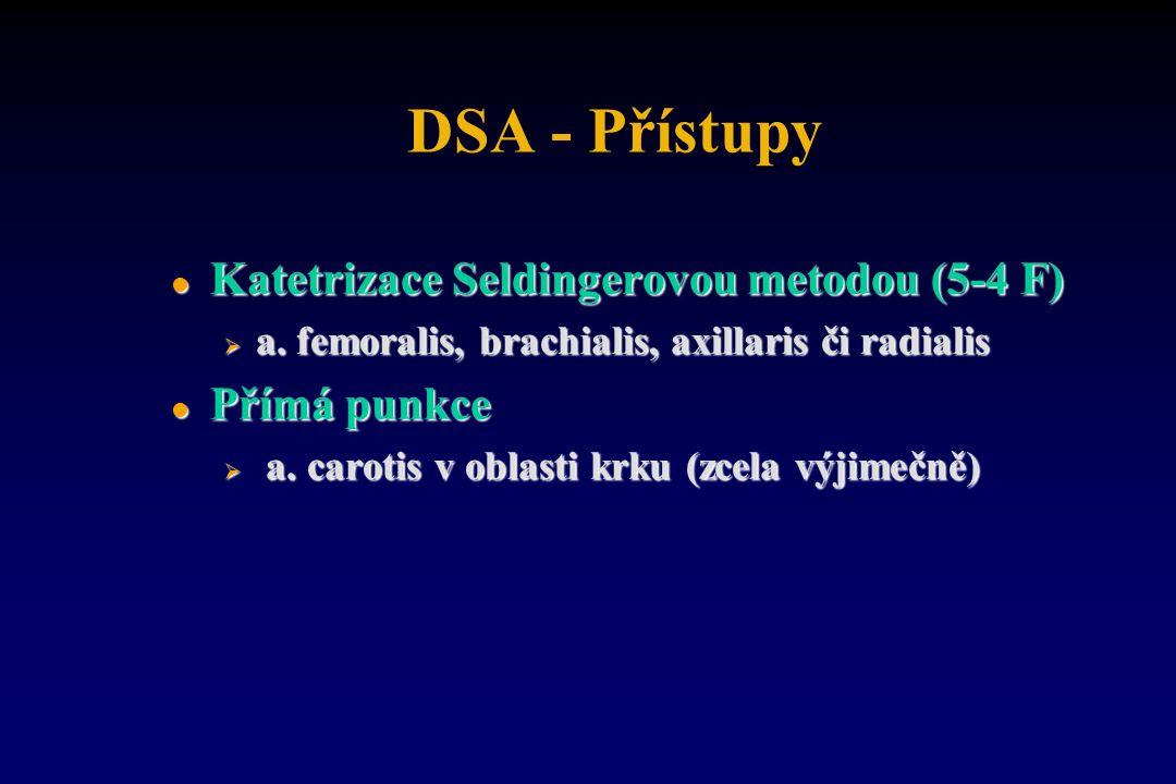 DSA - Přístupy l Katetrizace Seldingerovou metodou (5-4 F)  a. femoralis, brachialis, axillaris či radialis l Přímá punkce  a. carotis v oblasti krk
