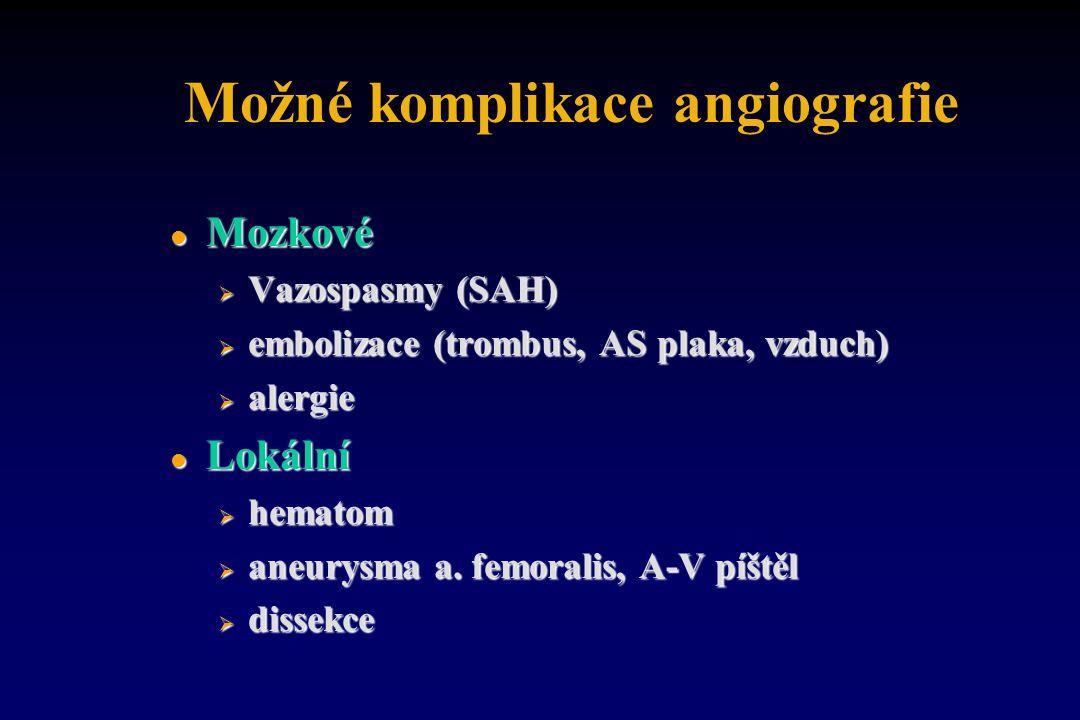 Možné komplikace angiografie l Mozkové  Vazospasmy (SAH)  embolizace (trombus, AS plaka, vzduch)  alergie l Lokální  hematom  aneurysma a. femora