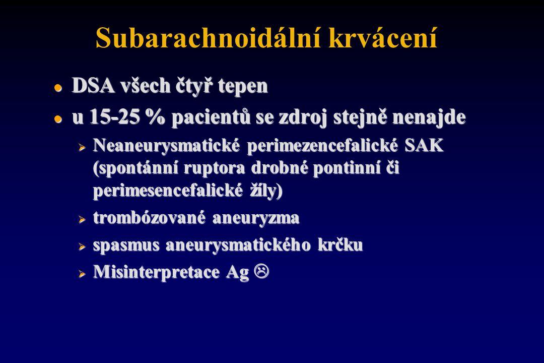 Subarachnoidální krvácení l DSA všech čtyř tepen l u 15-25 % pacientů se zdroj stejně nenajde  Neaneurysmatické perimezencefalické SAK (spontánní rup