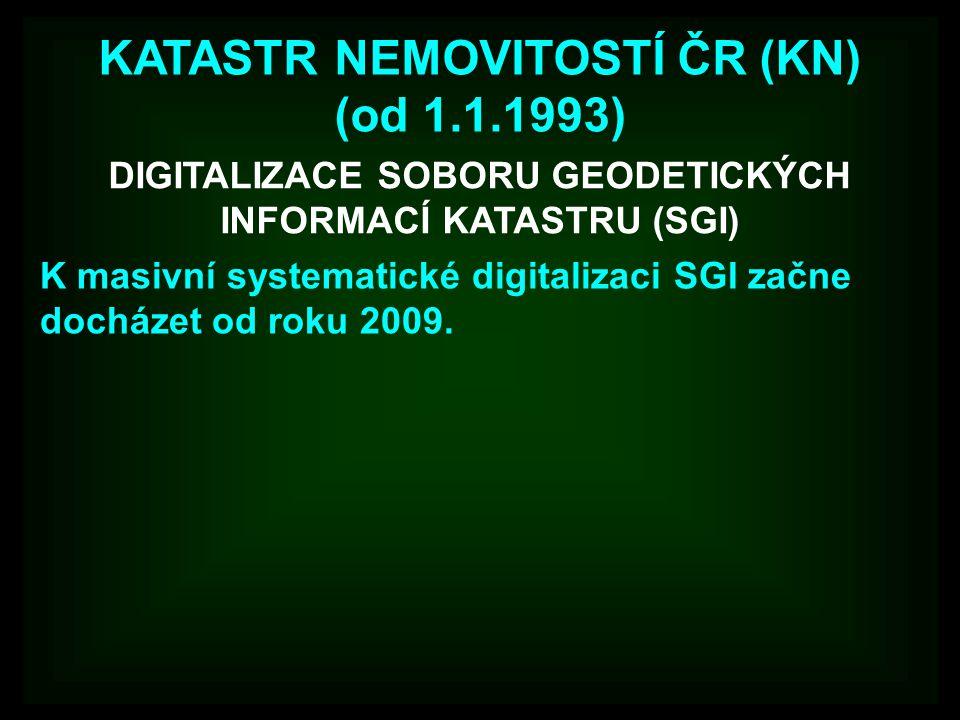 KATASTR NEMOVITOSTÍ ČR (KN) (od 1.1.1993) K masivní systematické digitalizaci SGI začne docházet od roku 2009. DIGITALIZACE SOBORU GEODETICKÝCH INFORM