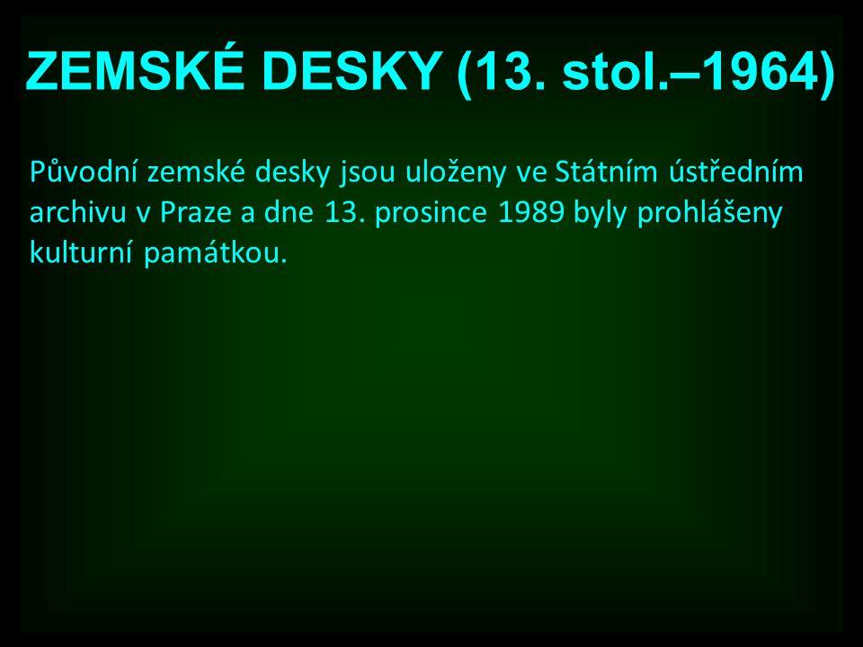 ZEMSKÉ DESKY (13. stol.–1964) Původní zemské desky jsou uloženy ve Státním ústředním archivu v Praze a dne 13. prosince 1989 byly prohlášeny kulturní