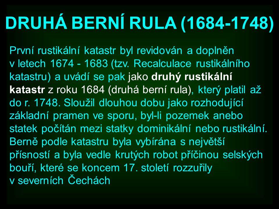 První rustikální katastr byl revidován a doplněn v letech 1674 - 1683 (tzv. Recalculace rustikálního katastru) a uvádí se pak jako druhý rustikální ka