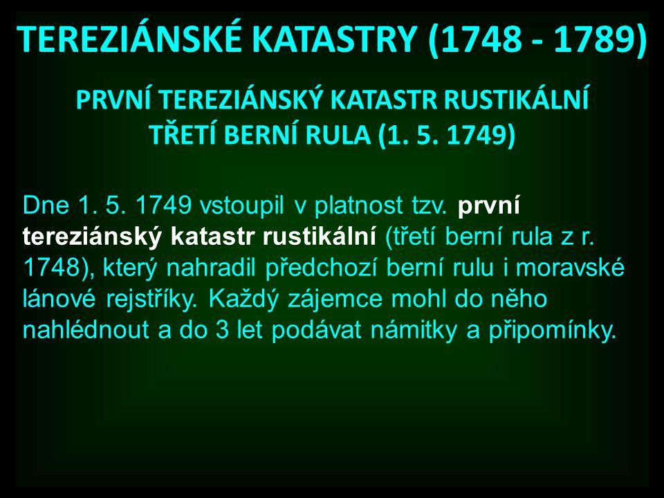 PRVNÍ TEREZIÁNSKÝ KATASTR RUSTIKÁLNÍ TŘETÍ BERNÍ RULA (1. 5. 1749) Dne 1. 5. 1749 vstoupil v platnost tzv. první tereziánský katastr rustikální (třetí