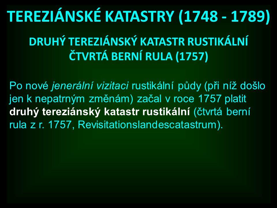 TEREZIÁNSKÉ KATASTRY (1748 - 1789) DRUHÝ TEREZIÁNSKÝ KATASTR RUSTIKÁLNÍ ČTVRTÁ BERNÍ RULA (1757) Po nové jenerální vizitaci rustikální půdy (při níž d