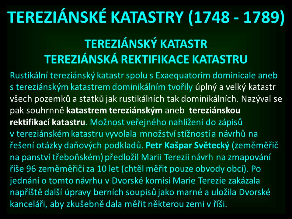 TEREZIÁNSKÉ KATASTRY (1748 - 1789) TEREZIÁNSKÝ KATASTR TEREZIÁNSKÁ REKTIFIKACE KATASTRU Rustikální tereziánský katastr spolu s Exaequatorim dominicale