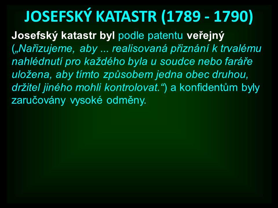 """JOSEFSKÝ KATASTR (1789 - 1790) Josefský katastr byl podle patentu veřejný (""""Nařizujeme, aby... realisovaná přiznání k trvalému nahlédnutí pro každého"""