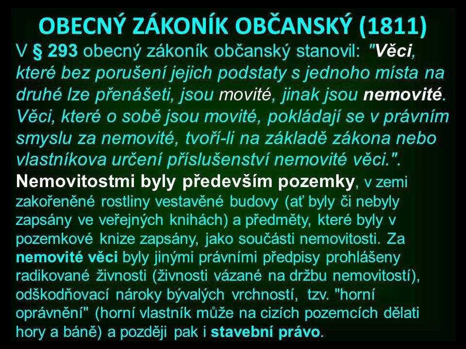 OBECNÝ ZÁKONÍK OBČANSKÝ (1811) V § 293 obecný zákoník občanský stanovil: