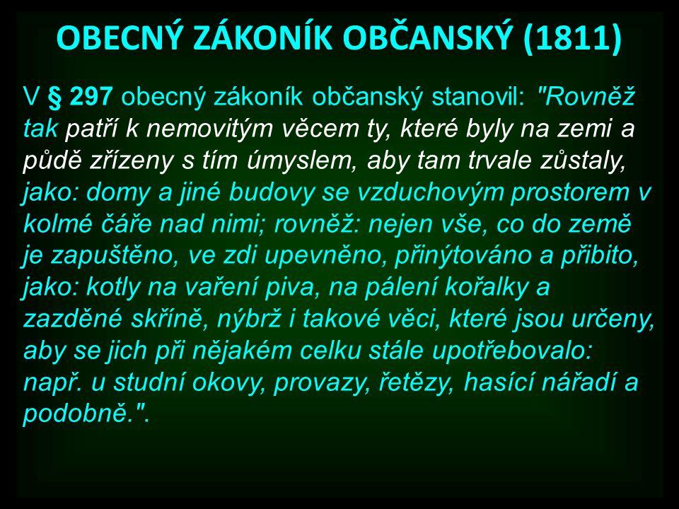 OBECNÝ ZÁKONÍK OBČANSKÝ (1811) V § 297 obecný zákoník občanský stanovil: