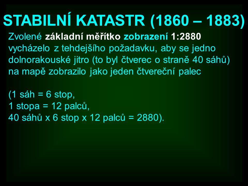 STABILNÍ KATASTR (1860 – 1883) Zvolené základní měřítko zobrazení 1:2880 vycházelo z tehdejšího požadavku, aby se jedno dolnorakouské jitro (to byl čt