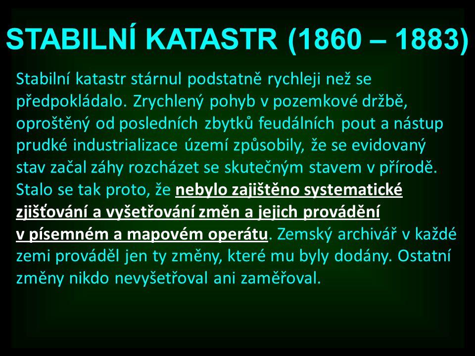 STABILNÍ KATASTR (1860 – 1883) Stabilní katastr stárnul podstatně rychleji než se předpokládalo.