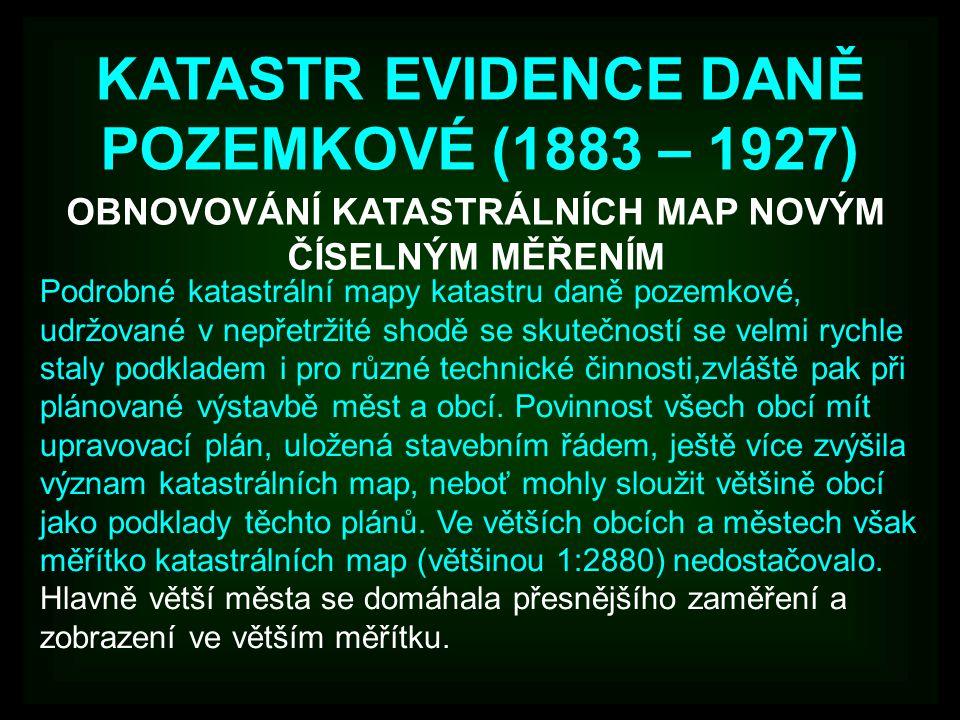 KATASTR EVIDENCE DANĚ POZEMKOVÉ (1883 – 1927) OBNOVOVÁNÍ KATASTRÁLNÍCH MAP NOVÝM ČÍSELNÝM MĚŘENÍM Podrobné katastrální mapy katastru daně pozemkové, u