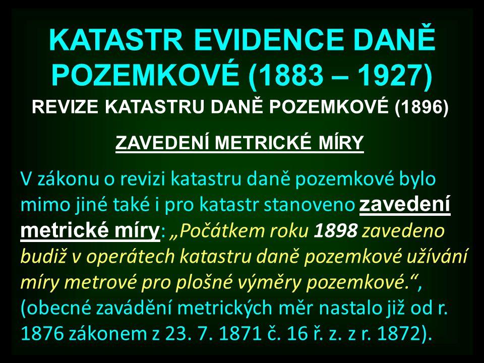 KATASTR EVIDENCE DANĚ POZEMKOVÉ (1883 – 1927) ZAVEDENÍ METRICKÉ MÍRY V zákonu o revizi katastru daně pozemkové bylo mimo jiné také i pro katastr stano