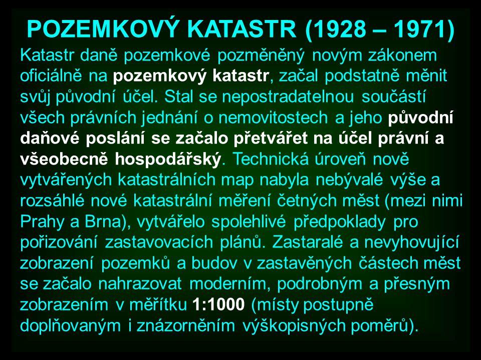 POZEMKOVÝ KATASTR (1928 – 1971) Katastr daně pozemkové pozměněný novým zákonem oficiálně na pozemkový katastr, začal podstatně měnit svůj původní účel