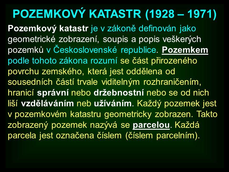 POZEMKOVÝ KATASTR (1928 – 1971) Pozemkový katastr je v zákoně definován jako geometrické zobrazení, soupis a popis veškerých pozemků v Československé