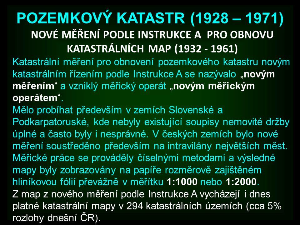 """POZEMKOVÝ KATASTR (1928 – 1971) Katastrální měření pro obnovení pozemkového katastru novým katastrálním řízením podle Instrukce A se nazývalo """"novým m"""