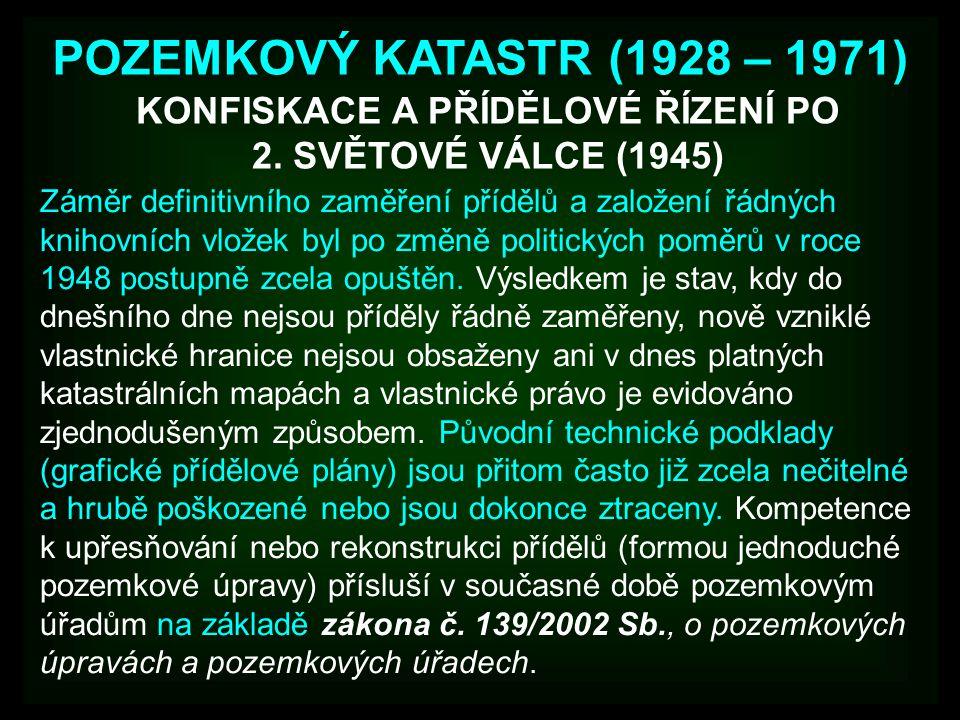 POZEMKOVÝ KATASTR (1928 – 1971) Záměr definitivního zaměření přídělů a založení řádných knihovních vložek byl po změně politických poměrů v roce 1948