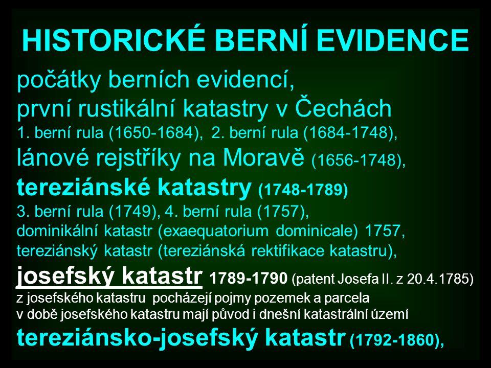 HISTORICKÉ BERNÍ EVIDENCE počátky berních evidencí, první rustikální katastry v Čechách 1. berní rula (1650-1684), 2. berní rula (1684-1748), lánové r