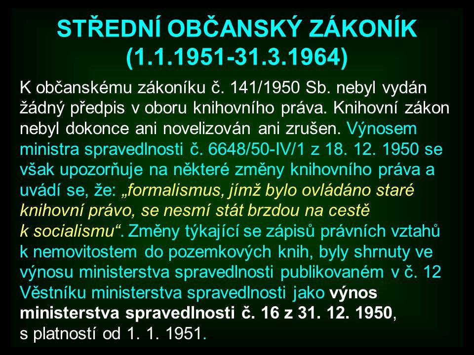 STŘEDNÍ OBČANSKÝ ZÁKONÍK (1.1.1951-31.3.1964) K občanskému zákoníku č. 141/1950 Sb. nebyl vydán žádný předpis v oboru knihovního práva. Knihovní zákon