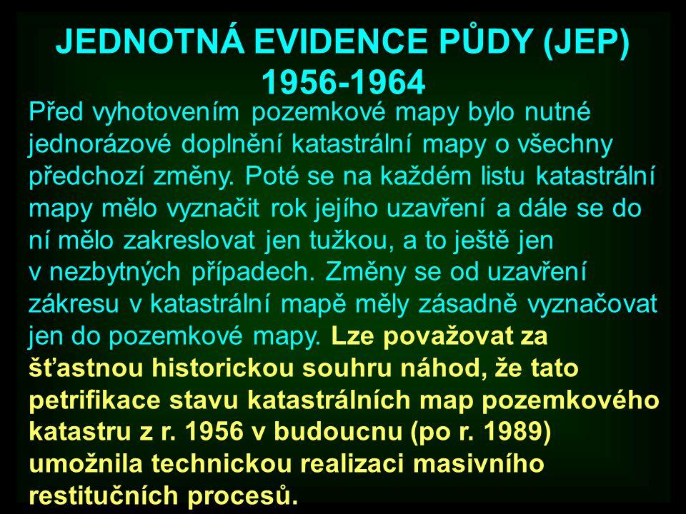 JEDNOTNÁ EVIDENCE PŮDY (JEP) 1956-1964 Před vyhotovením pozemkové mapy bylo nutné jednorázové doplnění katastrální mapy o všechny předchozí změny. Pot