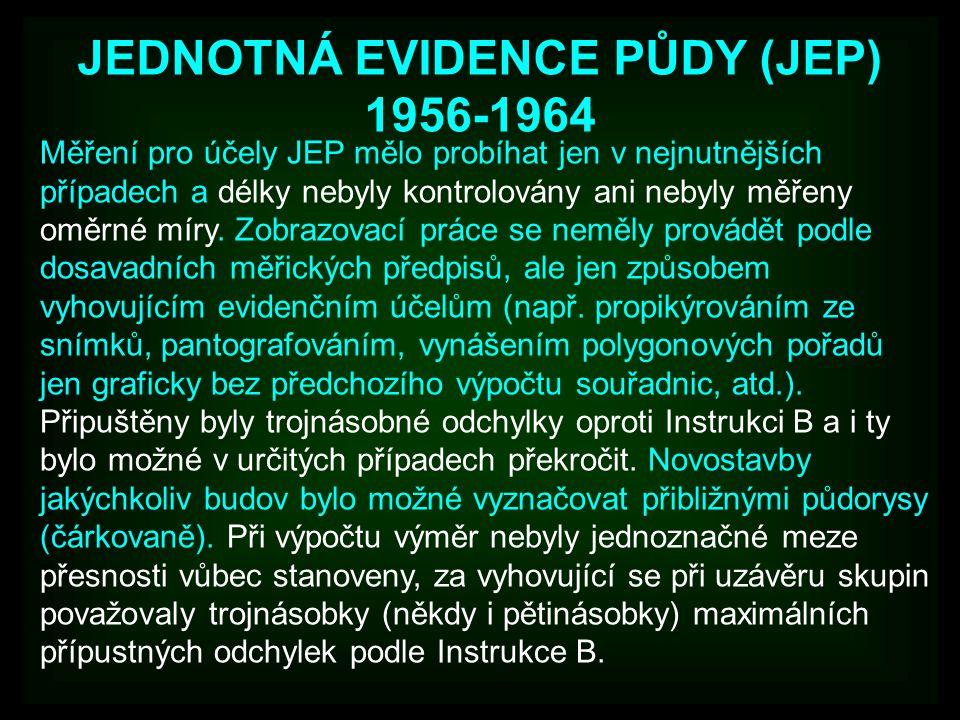 JEDNOTNÁ EVIDENCE PŮDY (JEP) 1956-1964 Měření pro účely JEP mělo probíhat jen v nejnutnějších případech a délky nebyly kontrolovány ani nebyly měřeny oměrné míry.