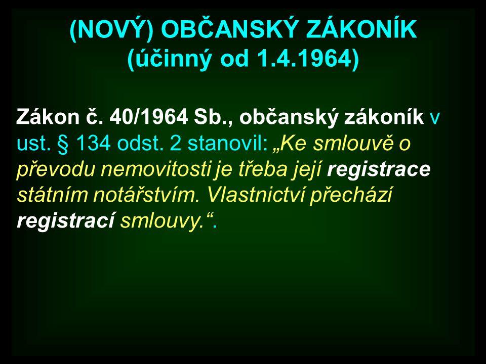 """(NOVÝ) OBČANSKÝ ZÁKONÍK (účinný od 1.4.1964) Zákon č. 40/1964 Sb., občanský zákoník v ust. § 134 odst. 2 stanovil: """"Ke smlouvě o převodu nemovitosti j"""