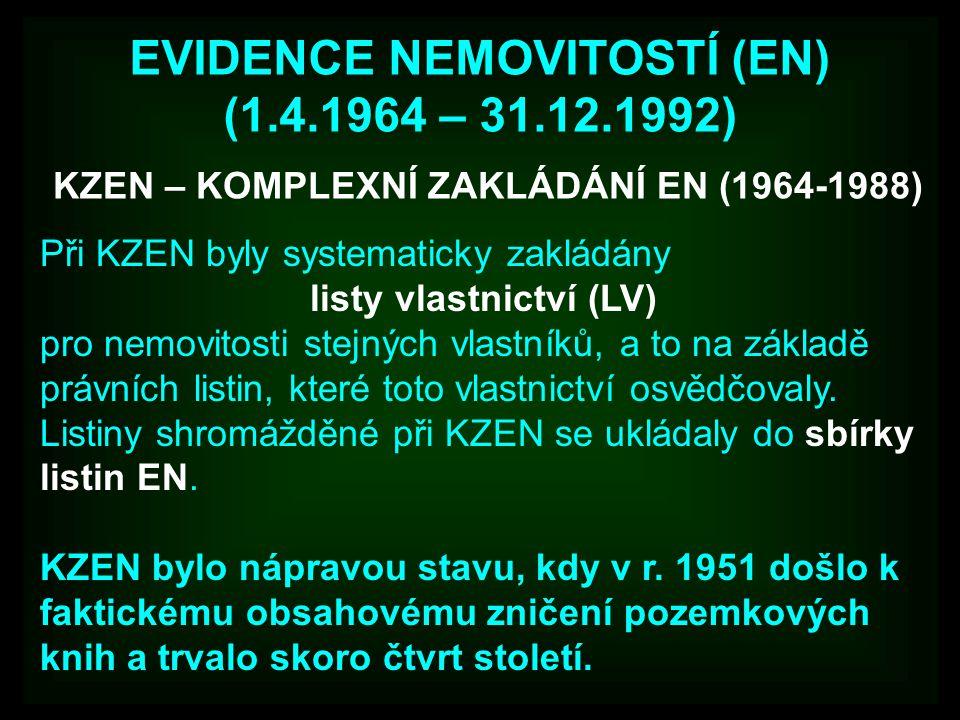 EVIDENCE NEMOVITOSTÍ (EN) (1.4.1964 – 31.12.1992) Při KZEN byly systematicky zakládány listy vlastnictví (LV) pro nemovitosti stejných vlastníků, a to