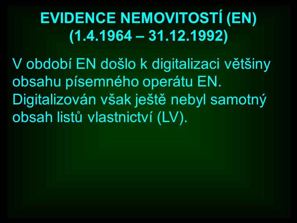 EVIDENCE NEMOVITOSTÍ (EN) (1.4.1964 – 31.12.1992) V období EN došlo k digitalizaci většiny obsahu písemného operátu EN. Digitalizován však ještě nebyl