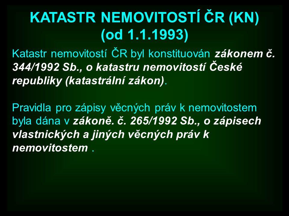 KATASTR NEMOVITOSTÍ ČR (KN) (od 1.1.1993) Katastr nemovitostí ČR byl konstituován zákonem č. 344/1992 Sb., o katastru nemovitostí České republiky (kat
